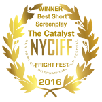 "Winner Best Short Screenplay, ""The Catalyst"" NYCIFF"
