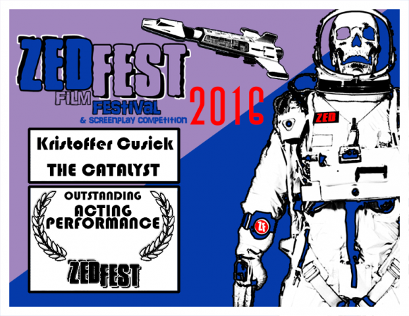 "Outstanding Acting Performance, Kristoffer Cusick, ""The Catalyst,"" Zed Fest Film Festival"