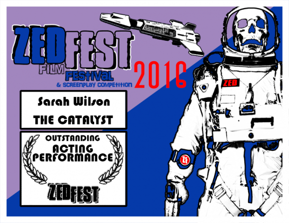 "Outstanding Acting Performance, Sarah Wilson, ""The Catalyst,"" Zed Fest Film Festival"