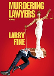 """Murdering Lawyers"" Author Larry Fine Channels Real Life Murder Victim"